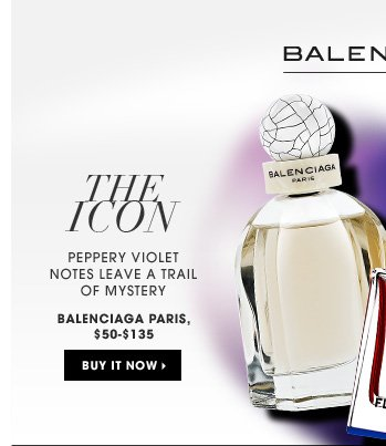 The Icon. peppery violet notes leave a trail of mystery. ships for free. Balenciaga Paris, $50-$135. Buy it now