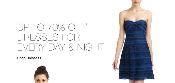 Up To 70% Off* Dresses For Every Day & Night