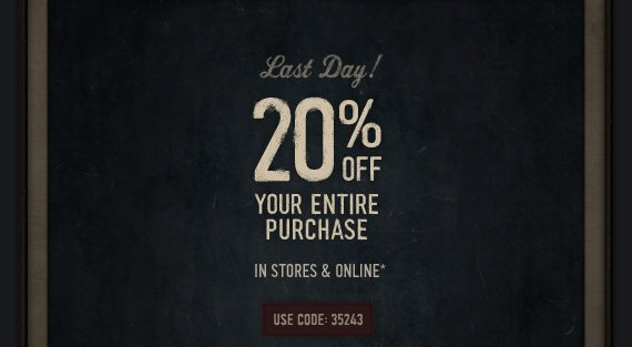 LAST DAY! 20% off your entire purchase