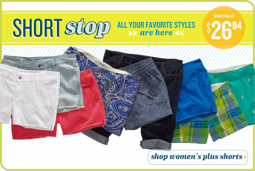 SHORT stop | ALL YOUR FAVORITE STYLES are here | starting at $26.94 | shop women's plus shorts