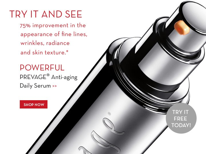 TRY IT AND SEE. 75% improvement in the appearance of lines, wrinkles, radiance and skin texture.* POWERFUL PREVAGE® Anti-aging Daily Serum. TRY IT FREE TODAY! SHOP NOW.