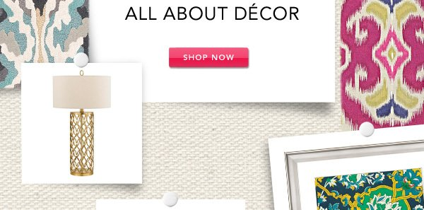 All about decor. Shop Now