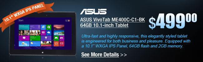 ASUS VivoTab ME400C-C1-BK 64GB 10.1-inch Tablet. Ultra-fast and highly responsive, this elegantly styled tablet is engineered for both business and pleasure. Equipped with a 10.1 inch WXGA IPS Panel, 64GB flash and 2GB DDR2 memory. See More Details