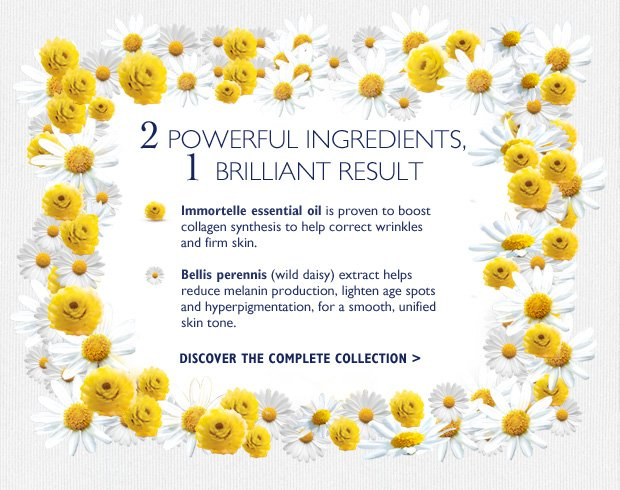 2 Powerful Ingredients, One Brilliant ResultImmortelle essential oil is proven to multiply collagen production x6 to help correct wrinkles and firm skin  Bellis perennis (wild daisy) extract helps reduce melanin production, lighten age spots and hyperpigmentation, for a smooth, unified skin tone.