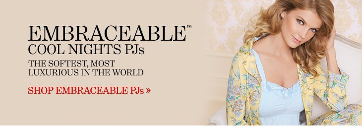 EMBRACEABLE™ COOL NIGHTS PJS The Softest, Most Luxurious In The World  SHOP EMBRACEABLE PJS