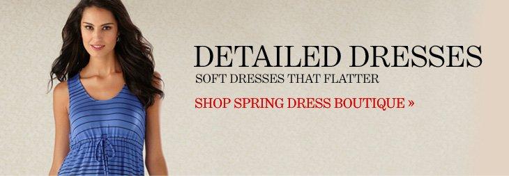 DETAILED DRESSES Soft Dresses That Flatter  SHOP SPRING DRESS BOUTIQUE
