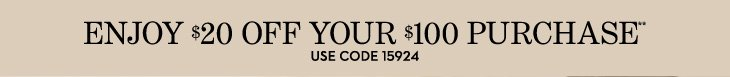 ENJOY $20 OFF YOUR $100 PURCHASE**  USE CODE 15924