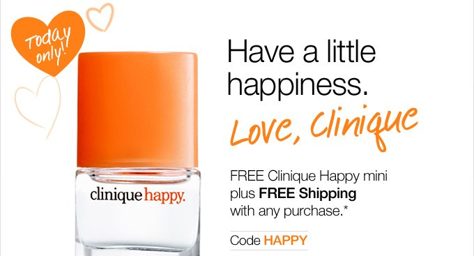Today Only! Have a little  happiness. FREE Clinique Happy mini plus FREE Shipping with any  purchase.* Code: HAPPY