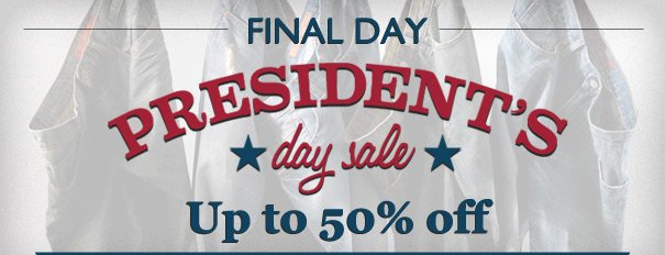 FINAL DAY PRESIDENT'S DAY SALE UP TO 50% OFF