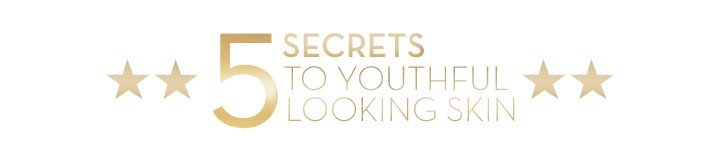 5 SECRETS TO YOUTHFUL LOOKING SKIN.