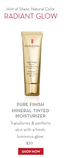 Hint of Sheer, Natural Color. RADIANT GLOW. PURE FINISH MINERAL TINTED MOISTURIZER. Transforms & perfects skin with a fresh, luminous glow. $30. SHOP NOW.