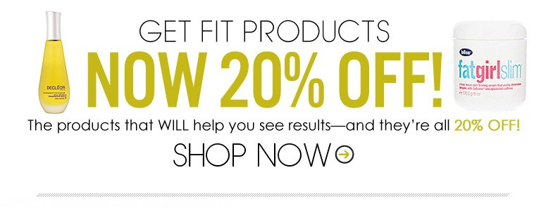 Get Fit Products now 20% Off! The products that WILL help you see results—and they're all 20% off! Shop Now>>