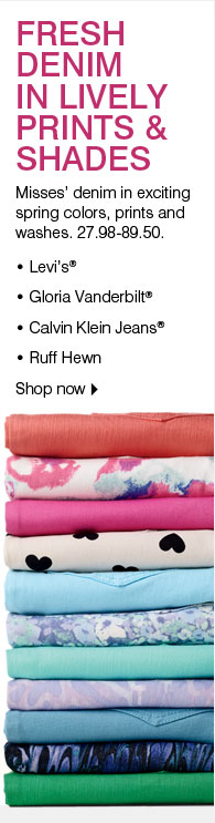FRESH DENIM IN LIVELY PRINTS AND SHADES. Misses' denim in exciting spring colors, prints and washes. 27.98-89.50. - Levi's® - Gloria Vanderbilt® - Calvin Klein Jeans® - Ruff Hewn - Shop now