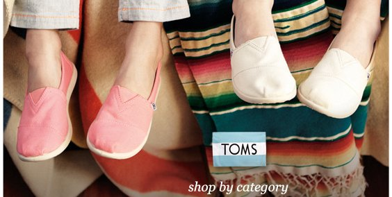 TOMS starts NOW: Kids, Women & Men, + eyewear for the family
