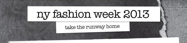 ny fashionweek 2013 - take the runway home