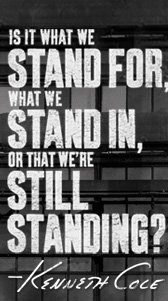 Is it what we stand for, what we stand in, or that we're still standing?