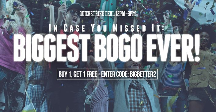 In Case You Missed It: Biggest BOGO Ever!
