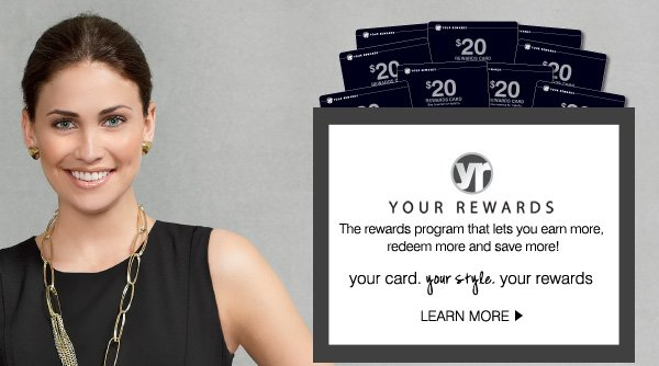 your rewards. The rewards program that lets you earn more, redeem more and save more! your card. your style. your rewards. LEARN MORE.