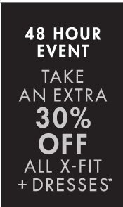 48 HOUR EVENT TAKE AN EXTRA 30% OFF ALL X-FIT + DRESSES* (*PROMOTION ENDS 02.22.13 AT 11:59PM/PT. OFFER VALID ON FULL PRICE STYLES ONLY. NOT VALID ON PREVIOUS PURCHASES.)