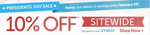 Presidents' Day Sale - Hurry, our salut to savings ends February 25th - 10 % OFF* Sitewide - use promo code GTN147 - Shop Now