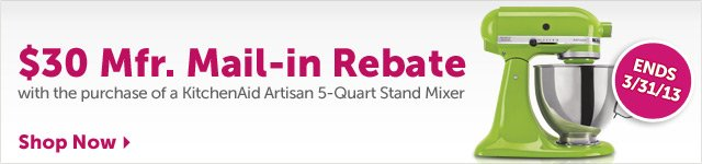 $30 Mfr. Mail-in Rebate with the purchase of a KitchenAid Artisan 5-Quart Stand Mixer - Shop Now