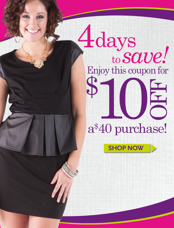 4 DAYS TO SAVE! Enjoy this coupon for $10 OFF a $40 Purchase! SHOP NOW