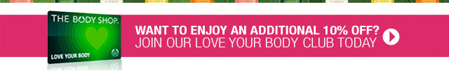 WANT TO ENJOY AN ADDITIONAL 10% OFF? JOIN OUR LOVE YOUR BODY™ CLUB TODAY