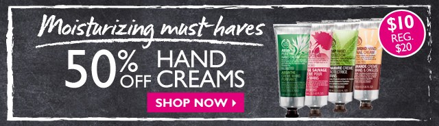 Moisturizing must-haves  --  50% OFF HAND CREAMS --  $10 REG. $20  --  SHOP NOW