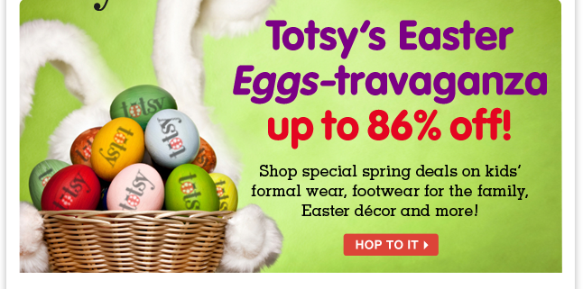 Eggs-tra special Easter deals! Save up to 86% on dressy kids' outfits, footwear for the family, Easter decor and more!
