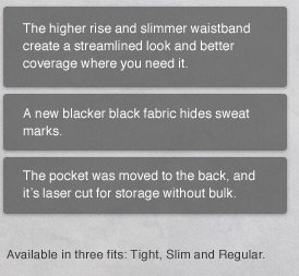 The higher rise and slimmer waistband create a streamlined look and better converage where you need it. A new blacker black fabric hides sweat marks. The pocket was moved to the back and it's laser cut for storage without bulk. | Available in three fits: Tight, Slim and Regular.