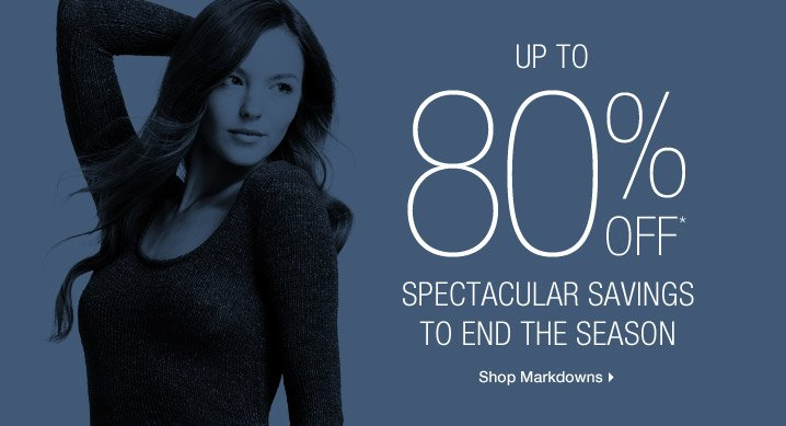 Up To 80% Off* Spectacular Savings To End The Season