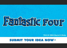 Fantastic Four Challenge - Submit Your Idea Now.