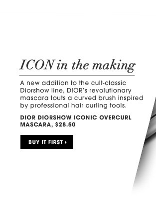 Icon In The making. A new addition to the cult-classic Diorshow line, DIOR's revolutionary mascara touts a curved brush inspired by professional hair curling tools. Creates oversized curl & volume. new . exclusive. Dior Diorshow Iconic Overcurl Mascara, $28.50. Buy it first.