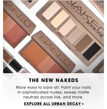 The New Nakeds. More ways to bare all: Paint your nails in sophisticated nudes, sweep matte neutrals across lids, and more. Explore all Urban Decay.