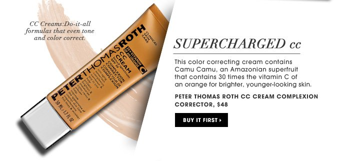 Supercharged CC. This color correcting cream contains Camu Camu, an Amazonian superfruit that contains 30 times the vitamin C of an orange for brighter, younger-looking skin. CC Creams: Do-it-all formulas that even tone and color correct. new. Peter Thomas Roth CC Cream Complexion Corrector, $48. Buy it first.