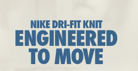 NIKE DRI-FIT ENGINEERED TO MOVE
