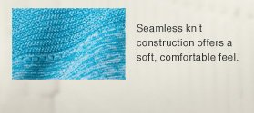 Seamless knit construction offers a soft, comfortable feel.