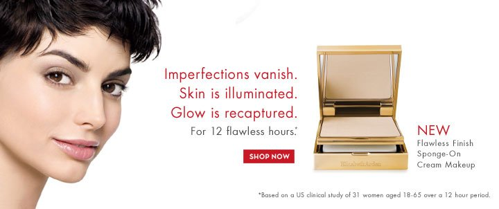Imperfections vanish. Skin is illuminated. Glow is recaptured. For 12 flawless hours.* NEW Flawless Finish Sponge-On Cream Makeup. SHOP NOW. *Based on a US clinical study of 31 women aged 18-65 over a 12 hour period.