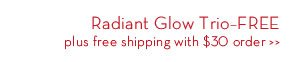 Radiant Glow Trio - Free plus free shipping with $30 order.