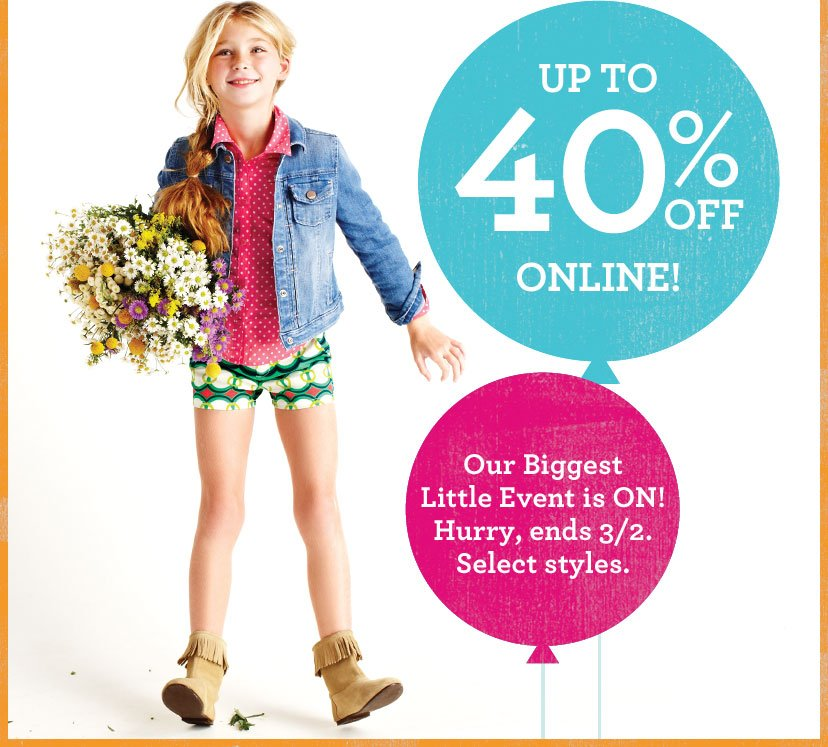 UP TO 40% OFF ONLINE! Our Biggest Little Event is ON! Hurry, ends 3/2. Select styles.