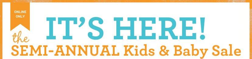 ONLINE ONLY | IT'S HERE! THE SEMI-ANNUAL KIDS & BABY SALE