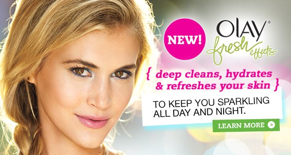 New! Olay Fresh Effects. Deep cleans, hydrates & refreshes your skin. To keep you sparkling all day and night. Learn more ›