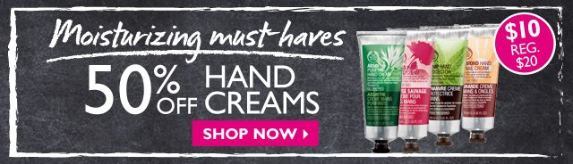 Moisturizing must-haves  --  50% OFF HAND CREAMS --  $10 REG. $20  --  SHOP NOW