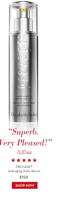"""""""Superb. Very Pleased!"""" -SJD44. PREVAGE® Anti-aging Daily Serum $159. SHOP NOW."""