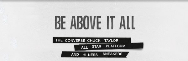 BE ABOVE IT ALL   THE CONVERSE CHUCK TAYLOR ALL STAR PLATFORM AND HI-NESS SNEAKERS