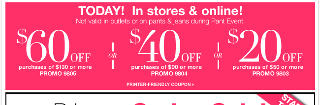 $20 off $50 or $40 off $90 or $60 off $130 today in stores and online!