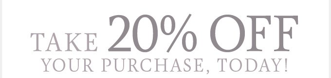 Take 20% OFF Today