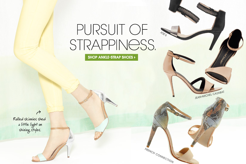 PURSUIT OF STRAPPINESS. SHOP ANKLE-STRAP SHOES