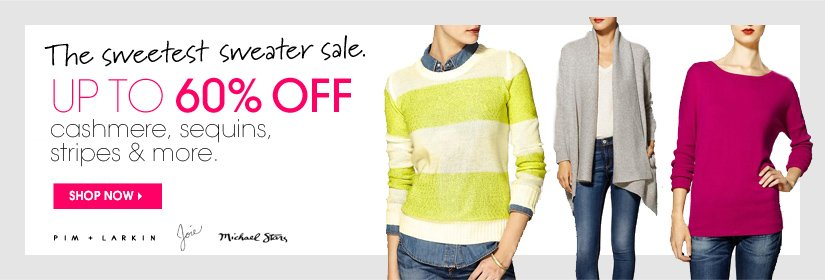 The sweetest sweater sale. UP TO 60% OFF cashmere, sequins, stripes & more. SHOP NOW