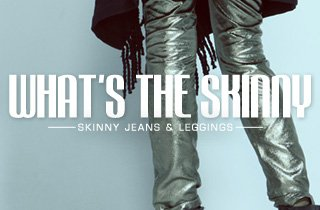 What's The Skinny: Skinny Jeans & Leggings